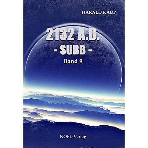 Harald Kaup - 2132 A.D. - Subb -: Band 9 (Neuland Saga) - Preis vom 21.01.2020 05:59:58 h