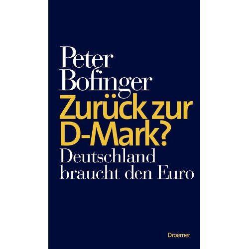 Peter Bofinger - Zurück zur D-Mark?: Deutschland braucht den Euro - Preis vom 03.05.2021 04:57:00 h