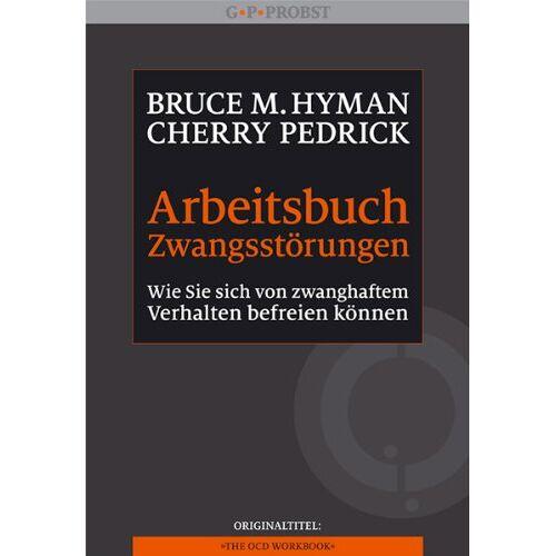 Bruce M. Hyman - Arbeitsbuch Zwangsstörungen. Wie Sie sich von zwanghaftem Verhalten befreien können - Preis vom 16.04.2021 04:54:32 h