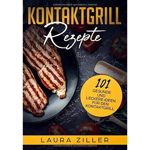 Laura Ziller - Kontaktgrill Rezepte: 101 gesunde und leckere Ideen für den Kontaktgrill - Preis vom 20.10.2020 04:55:35 h
