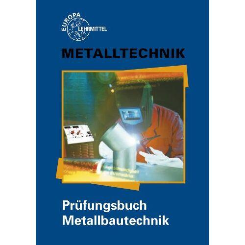 - Metalltechnik / Prüfungsbuch Metallbautechnik - Preis vom 16.04.2021 04:54:32 h
