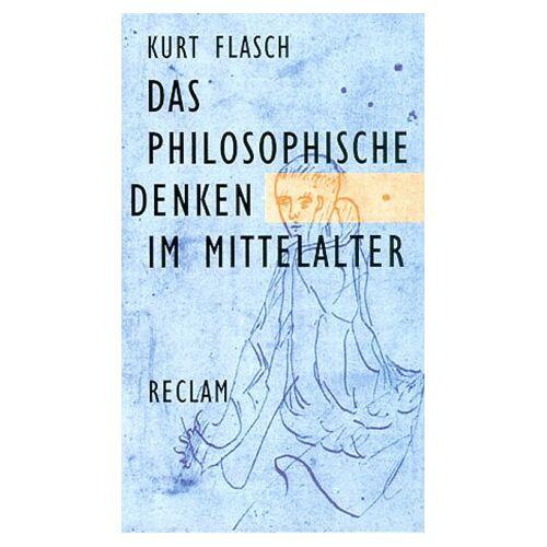 Kurt Flasch - Das philosophische Denken im Mittelalter - Preis vom 09.05.2021 04:52:39 h