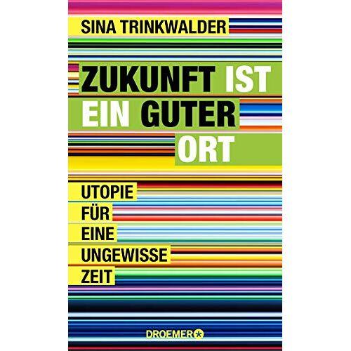 Sina Trinkwalder - Zukunft ist ein guter Ort: Utopie für eine ungewisse Zeit - Preis vom 05.09.2020 04:49:05 h