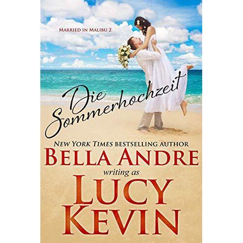 Bella Andre - Die Sommerhochzeit (Married in Malibu, Band 2) - Preis vom 08.12.2019 05:57:03 h