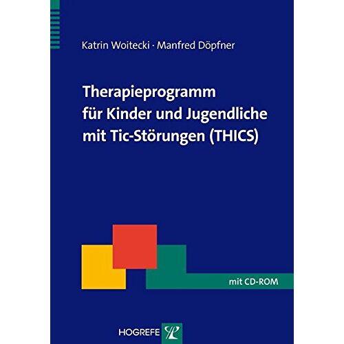 Katrin Woitecki - Therapieprogramm für Kinder und Jugendliche mit Tic-Störungen (THICS) - Preis vom 02.11.2020 05:55:31 h