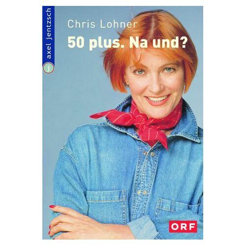 Chris Lohner - 50 plus. - Na und? - Preis vom 20.10.2020 04:55:35 h