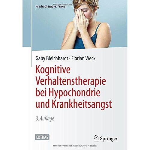Gaby Bleichhardt - Kognitive Verhaltenstherapie bei Hypochondrie und Krankheitsangst (Psychotherapie: Praxis) - Preis vom 26.10.2020 05:55:47 h