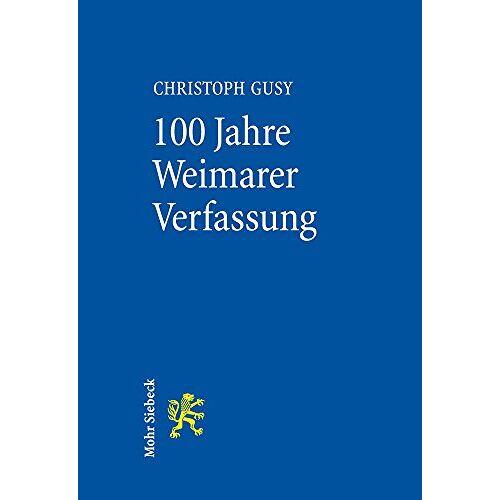 Christoph Gusy - 100 Jahre Weimarer Verfassung: Eine gute Verfassung in schlechter Zeit - Preis vom 20.10.2020 04:55:35 h