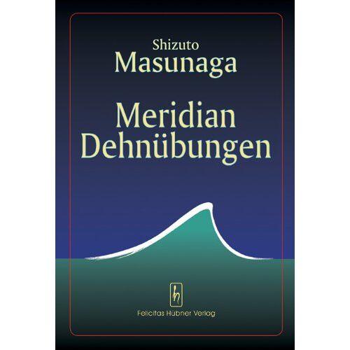 Shizuto Masunaga - Meridian Dehnübungen - Preis vom 05.09.2020 04:49:05 h