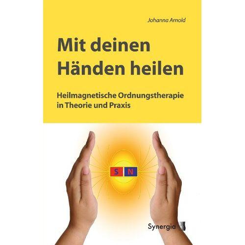 Johanna Arnold - Mit deinen Händen heilen: Heilmagnetische Ordnungstherapie in Theorie und Praxis - Preis vom 28.02.2021 06:03:40 h