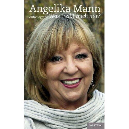 Angelika Mann - Angelika Mann: Was treibt mich nur? - Preis vom 12.04.2021 04:50:28 h