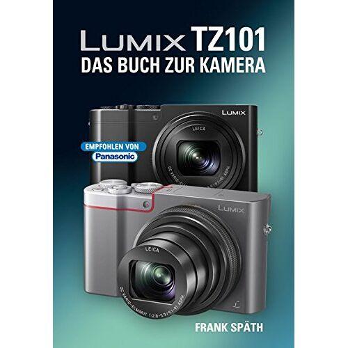 Frank Späth - LUMIX TZ101 DAS BUCH ZUR KAMERA - Preis vom 01.03.2021 06:00:22 h