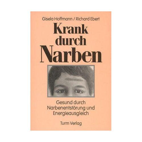 Gisela Hoffmann - Krank durch Narben. Gesund durch Narbenentstörung und Energieausgleich - Preis vom 20.10.2020 04:55:35 h