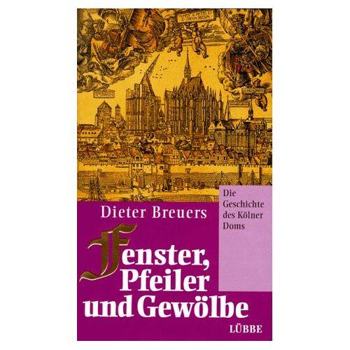 Dieter Breuers - Fenster, Pfeiler und Gewölbe: Die Geschichte des Kölner Doms - Preis vom 04.09.2020 04:54:27 h