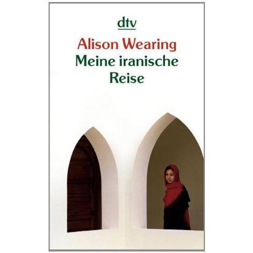 Alison Wearing - Meine iranische Reise - Preis vom 21.10.2020 04:49:09 h