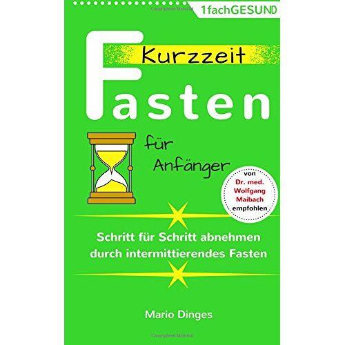 Mario Dinges - Kurzzeitfasten für Anfänger: Schritt für Schritt abnehmen durch intermittierendes Fasten - Preis vom 05.05.2021 04:54:13 h