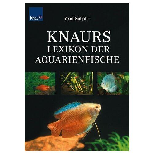 Axel Gutjahr - Knaurs Lexikon der Aquarienfische - Preis vom 05.09.2020 04:49:05 h