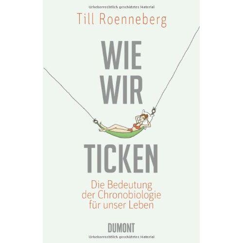 Till Roenneberg - Wie wir ticken: Die Bedeutung der inneren Uhr für unser Leben: Die Bedeutung der Chronobiologie für uns - Preis vom 09.05.2021 04:52:39 h