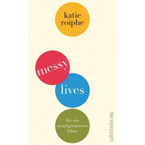 Katie Roiphe - Messy Lives: Für ein unaufgeräumtes Leben - Preis vom 20.10.2020 04:55:35 h