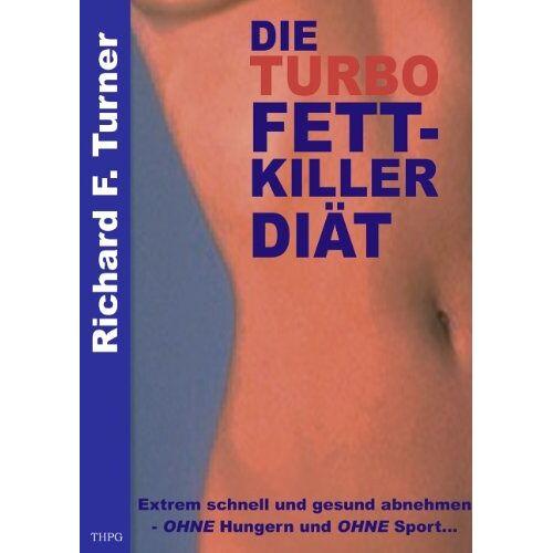 Turner, Richard F. - Die Turbo Fettkiller Diät. Extrem schnell und gesund abnehmen ohne Hungern und ohne Sport. - Preis vom 05.09.2020 04:49:05 h