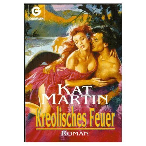 Kat Martin - Kreolisches Feuer. Roman. - Preis vom 10.04.2021 04:53:14 h