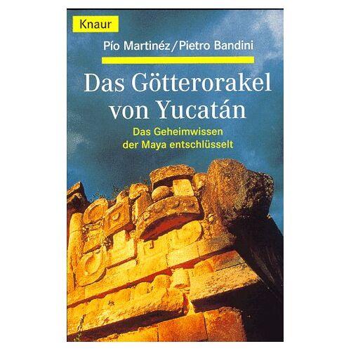 Pio Martinez - Das Götterorakel von Yucatan. Das Geheimwissen der Maya entschlüsselt. - Preis vom 04.06.2020 05:03:55 h