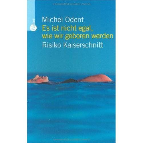 Michel Odent - Es ist nicht egal, wie wir geboren werden: Risiko Kaiserschnitt - Preis vom 26.11.2020 05:59:25 h