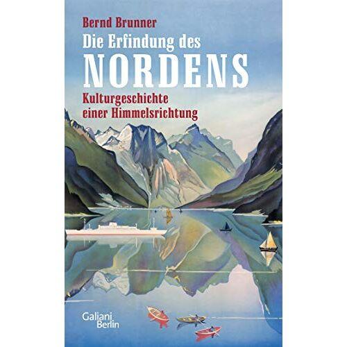 Bernd Brunner - Die Erfindung des Nordens: Kulturgeschichte einer Himmelsrichtung - Preis vom 18.04.2021 04:52:10 h
