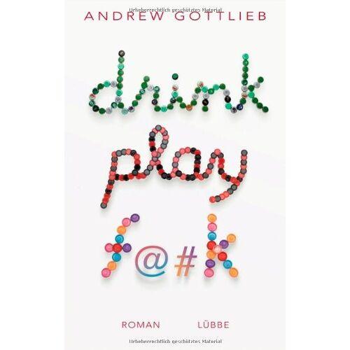 Andrew Gottlieb - Drink, Play, F@#k: Roman: Die spirituelle Reise eines Mannes, der erkennt, wie sehr er spirituelle Reisen hasst. Roman - Preis vom 14.05.2021 04:51:20 h