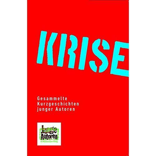 Laura Münstermann (Hg.) - Krise. Gesammelte Kurzgeschichten junger Autoren (Junge Autoren im Münstermann Verlag) - Preis vom 21.10.2020 04:49:09 h