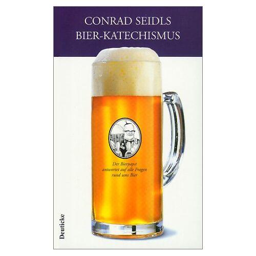Conrad Seidl - Conrad Seidls Bier-Katechismus: Der Bierpapst antwortet auf alle Fragen rund ums Bier - Preis vom 21.10.2020 04:49:09 h