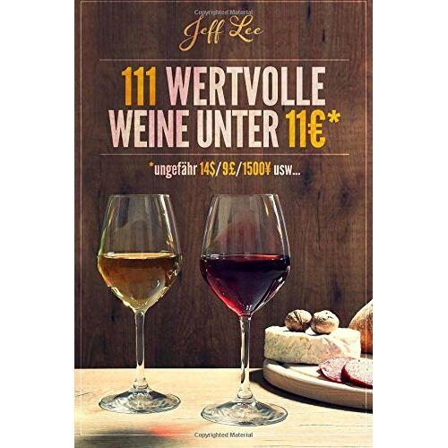 Jeff Lee - 111 wertvolle Weine unter 11 Euros - Preis vom 06.05.2021 04:54:26 h