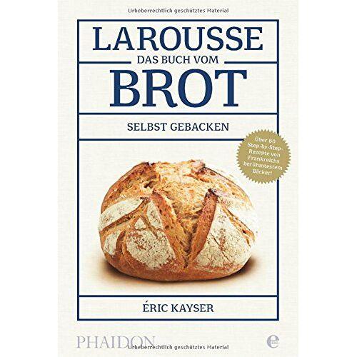 Eric Kayser - Larousse-Das Buch vom Brot - Preis vom 14.04.2021 04:53:30 h
