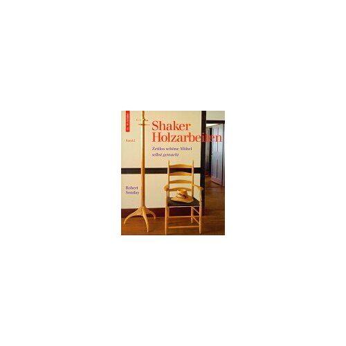 Robert Sonday - Shaker Holzarbeiten, Bd. 2. Zeitlos schöne Holzarbeiten. - Preis vom 18.04.2021 04:52:10 h