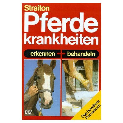 Straiton, Edward C. - Pferdekrankheiten erkennen und behandeln - Preis vom 09.05.2021 04:52:39 h