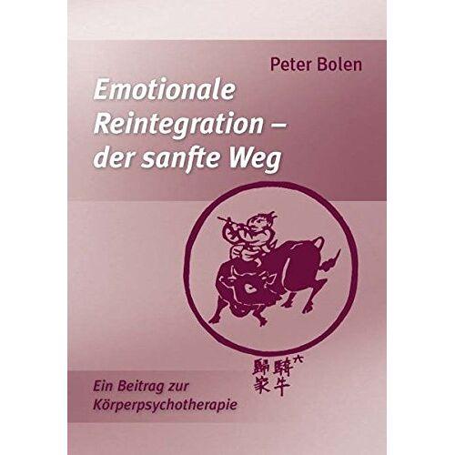 Peter Bolen - Emotionale Reintegration – der sanfte Weg: Ein Beitrag zur Körperpsychotherapie - Preis vom 13.05.2021 04:51:36 h
