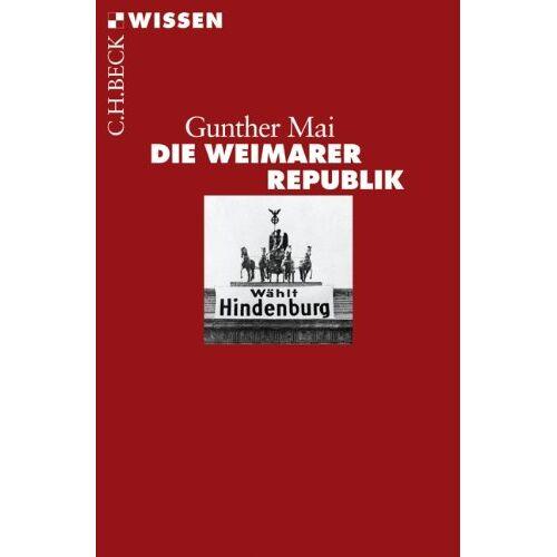 Gunther Mai - Die Weimarer Republik - Preis vom 07.03.2021 06:00:26 h