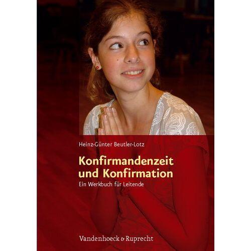 Heinz-Günter Beutler-Lotz - Konfirmandenzeit und Konfirmation: Ein Werkbuch für Leitende - Preis vom 21.10.2020 04:49:09 h