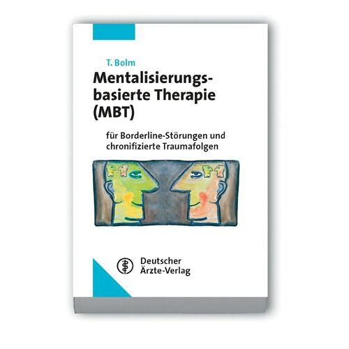 Thomas Bolm - Mentalisierungsbasierte Therapie (MBT): für Borderline-Störungen und chronifizierte Traumafolgen - Preis vom 26.10.2020 05:55:47 h