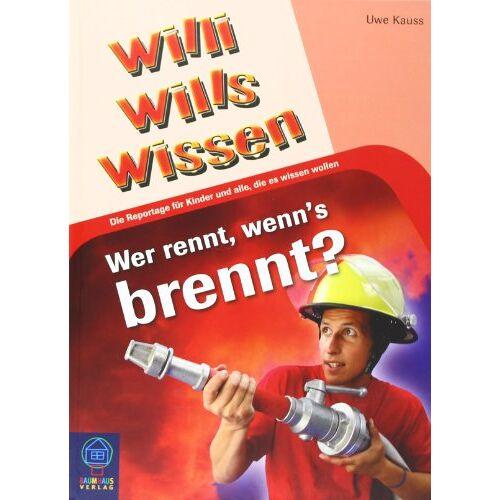 Uwe Kauss - Wer rennt, wenn's brennt?: Willi wills wissen, Bd. 13 - Preis vom 19.04.2021 04:48:35 h