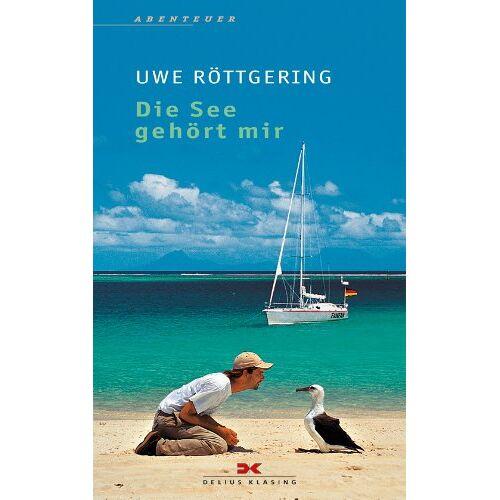 Uwe Röttgering - Die See gehört mir: Allein ans Ende der Welt - Preis vom 20.10.2020 04:55:35 h