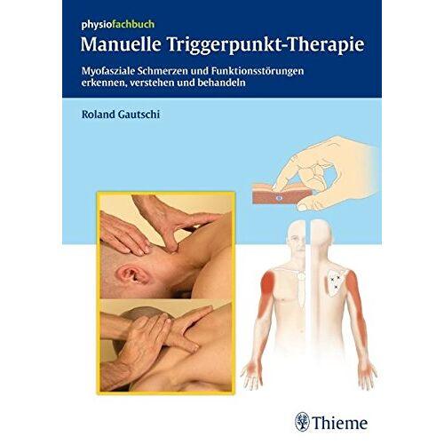 Roland Manuelle Triggerpunkt-Therapie: Myofasziale Schmerzen und Funktionsstörungen erkennen, verstehen und behandeln (REIHE, physiofachbuch) - Preis vom 08.05.2021 04:52:27 h