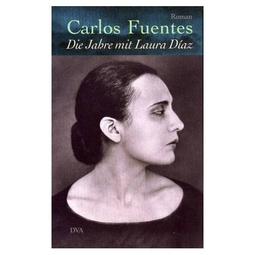 Carlos Fuentes - Die Jahre mit Laura Diaz: Roman - Preis vom 07.03.2021 06:00:26 h