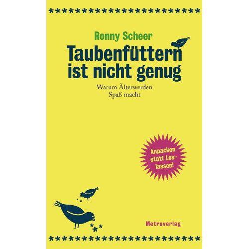 Ronny Scheer - Taubenfüttern ist nicht genug: Warum Älterwerden Spaß macht - Preis vom 17.04.2021 04:51:59 h
