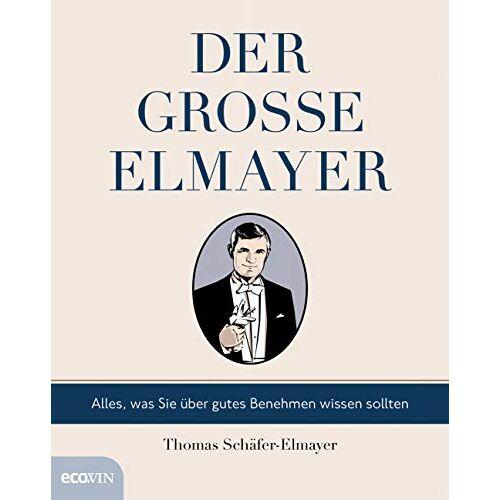 Thomas Schäfer-Elmayer - Der große Elmayer: Alles, was Sie über gutes Benehmen wissen sollten - Preis vom 21.10.2020 04:49:09 h