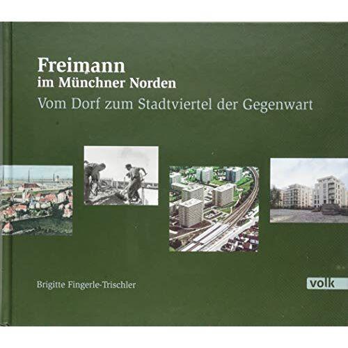Brigitte Fingerle-Trischler - Freimann im Münchner Norden: Vom Dorf zum Stadtviertel der Gegenwart - Preis vom 18.11.2019 05:56:55 h