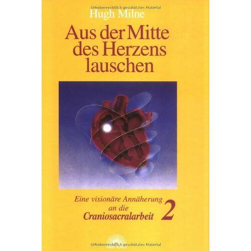 Hugh Milne - Aus der Mitte des Herzens lauschen, Bd. 2. Eine visionäre Annäherung an die Craniosacralarbeit - Preis vom 06.05.2021 04:54:26 h
