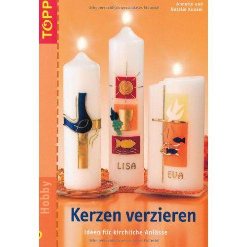Annette Kunkel - Kerzen verzieren: Ideen für kirchliche Anlässe - Preis vom 22.01.2020 06:01:29 h