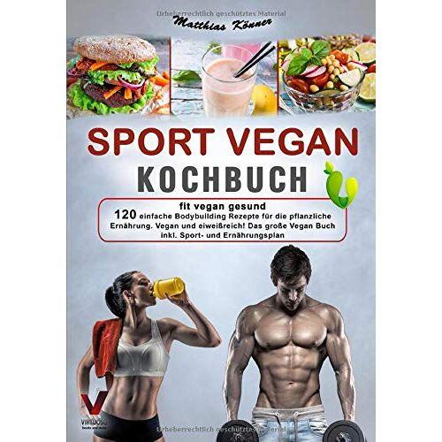 Matthias Könner - SPORT VEGAN KOCHBUCH – fit vegan gesund: 120 einfache Bodybuilding Rezepte für die pflanzliche Ernährung. Vegan und eiweißreich! Das große Vegan Buch inkl. Sport- und Ernährungsplan - Preis vom 02.03.2021 06:01:48 h