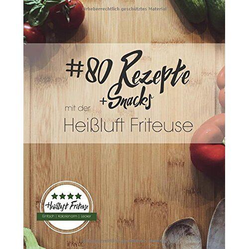 Markus Meyer - 80 Rezepte und Snacks mit der Heißluft Friteuse: Einfach. Kalorienarm. Lecker. - Preis vom 13.05.2021 04:51:36 h